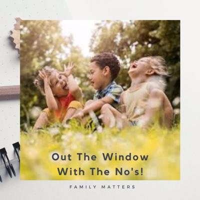 """Out The Window With The """"No's"""""""