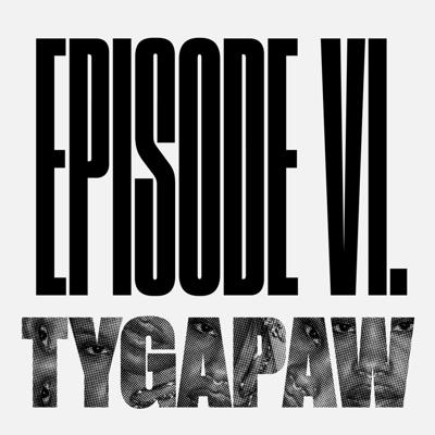 Cover art for Episode 6 – MY EMANCIPATION DON'T FIT IN YOUR EQUATION – Tygapaw