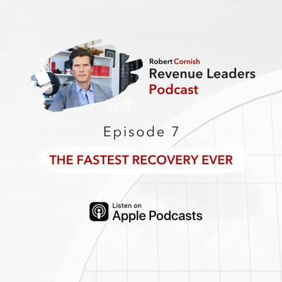 Cover art for EP7 - The Fastest Recovery Ever /  Revenue Leaders Podcast with Robert Cornish
