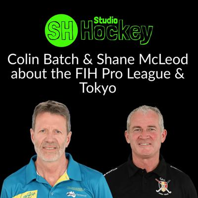 Cover art for Colin Batch & Shane McLeod about the FIH Pro League & Tokyo