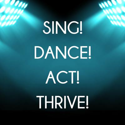 Sing! Dance! Act! Thrive!
