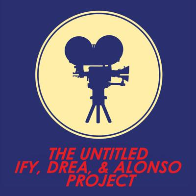 The Untitled Ify, Drea, & Alonso Project