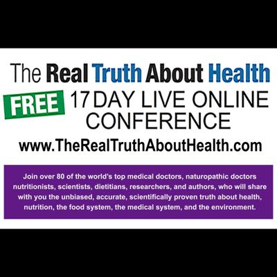The Real Truth About Health Free 17 Day Live Online Conference Podcast
