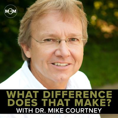 What Difference Does That Make? With Dr. Mike Courtney