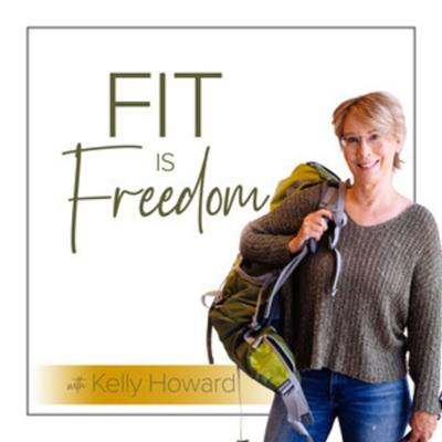 Fit is Freedom Podcast with Kelly Howard