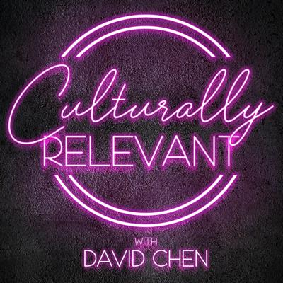 Culturally Relevant with David Chen