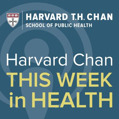 Harvard Chan: This Week in Health brings you top health headlines—from wellness tips to important global health trends. You'll also hear insight from Harvard Chan experts.