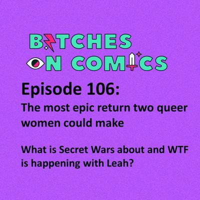 Cover art for Episode 106: The most epic return two queer women could make