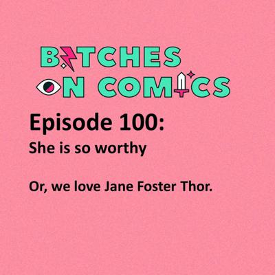 Cover art for Episode 100: She is so worthy