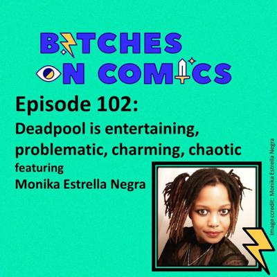 Cover art for Episode 102: Deadpool is entertaining, problematic, charming, chaotic featuring Monika Estrella Negra