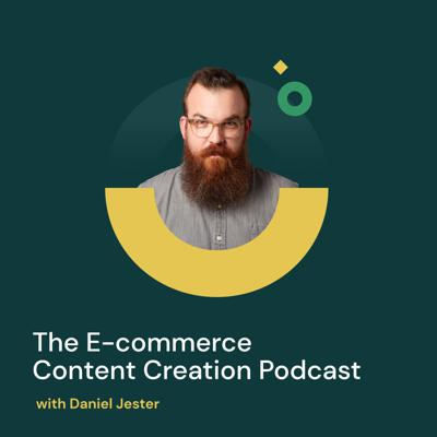 The E-commerce Content Creation Podcast