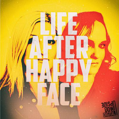 Cover art for COMING SOON! Life After Happy Face - 7/9/2021