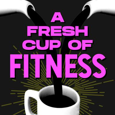 A Fresh Cup of Fitness