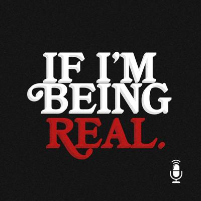 IF I'M BEING REAL