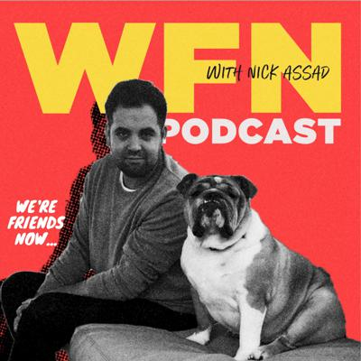 We're Friends Now (WFN) Podcast