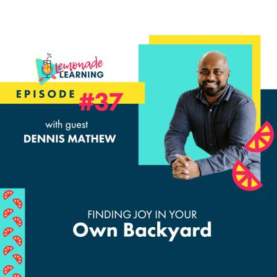 Cover art for Episode 37 - FINDING JOY IN YOUR OWN BACKYARD WITH DENNIS MATHEW