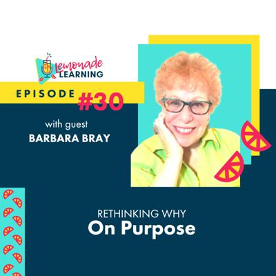 Cover art for Episode 30 - RETHINKING WHY ON PURPOSE WITH BARBARA BRAY