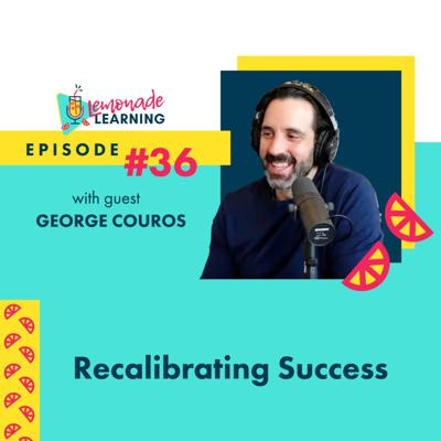Cover art for Episode 36 - RECALIBRATING SUCCESS WITH GEORGE COUROS