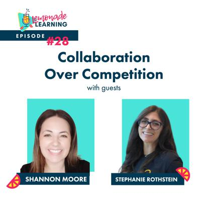 Cover art for Episode 32 - COLLABORATION OVER COMPETITION WITH SHANNON MOORE AND STEPHANIE ROTHSTEIN