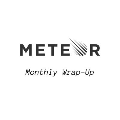Meteor Monthly Wrap-Up