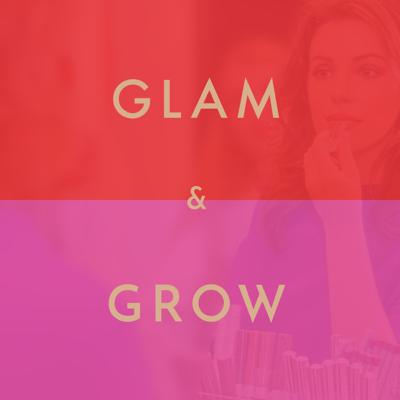 Glam & Grow - Fashion, Beauty, and Lifestyle Brand Interviews