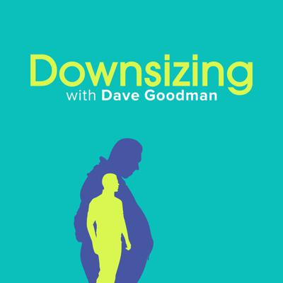Downsizing with Dave Goodman