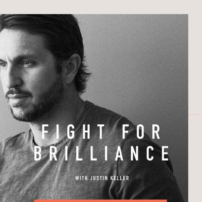 Fight For Brilliance with Justin Keller