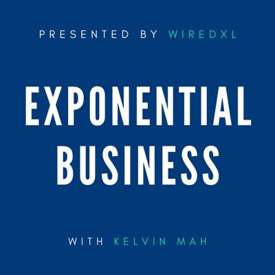 Exponential Business with Kelvin Mah & WiredXL