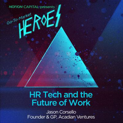 Cover art for GTM03 - HR Tech and the Future of Work, with Jason Corsello, Founder & GP of Acadian Ventures