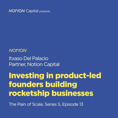 Cover art for P513 - Investing in product-led founders building rocketship businesses, with Itxaso Del Palacio, Notion Capital