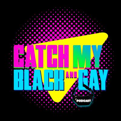 Catch My Black and Gay