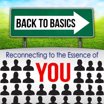 Back2Basics: Reconnecting to the essence of YOU