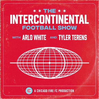 The Intercontinental Football Show with Arlo White and Tyler Terens