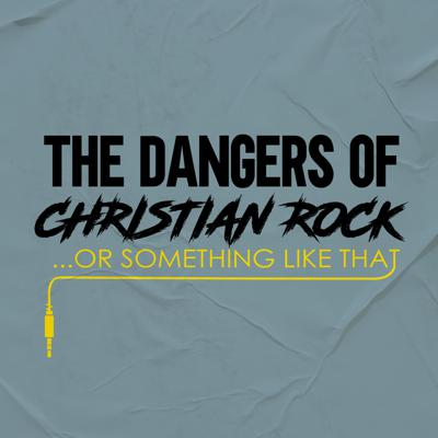 The Dangers of Christian Rock