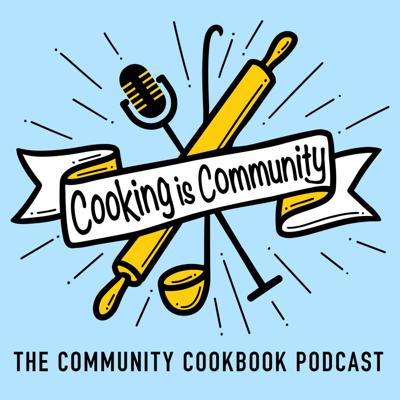 Cooking is Community: The Community Cookbook Podcast