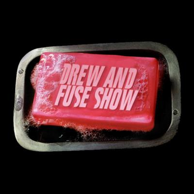 Drew And Fuse Show