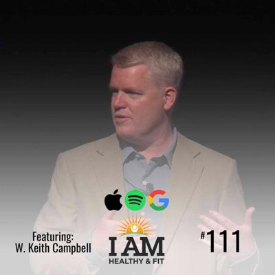Cover art for 111: W. Keith Campbell: Narcissism - One Of The Greatest Challenges Of Our Time and What You Can Do About It