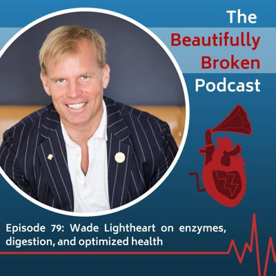 Cover art for Wade Lightheart on enzymes, digestion, and optimized health