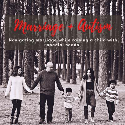 Marriage + Autism: Navigating Marriage While Raising a Child with Special Needs