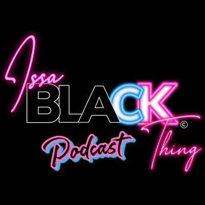 Issa Black Thing | Dating Black Women Is A Privilege Ep.19