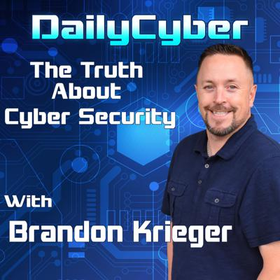 DailyCyber The Truth About Cyber Security with Brandon Krieger