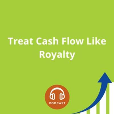 Cover art for Treat Cash Flow Like Royalty