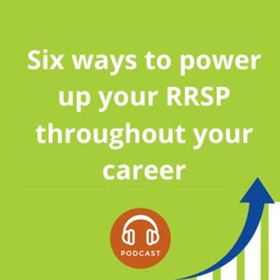 Cover art for Six ways to power up your RRSP throughout your career