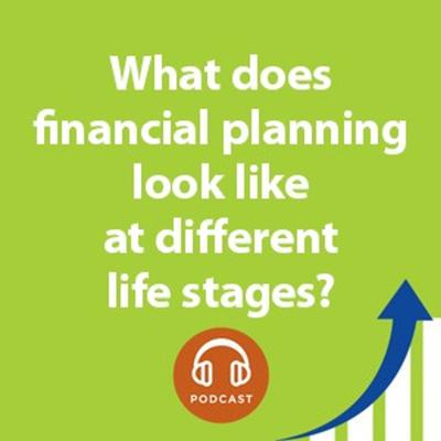 Cover art for What does financial planning looks like at different life stages?