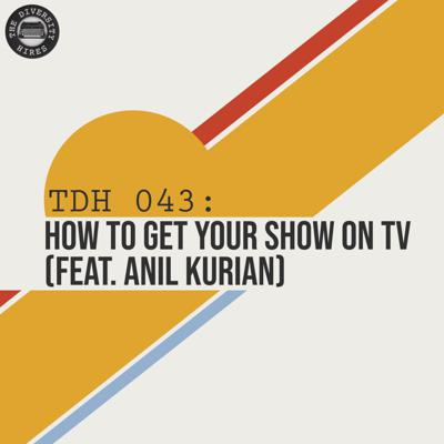 Cover art for TDH 043: How to Get Your Show on TV (feat. Anil Kurian)