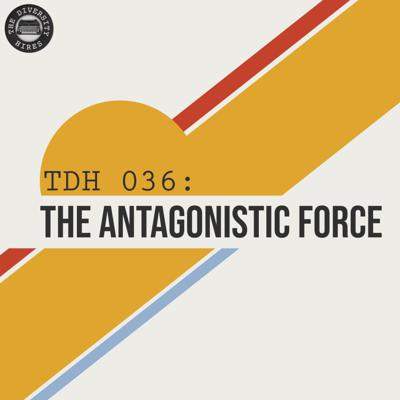 Cover art for TDH 036: The Antagonistic Force