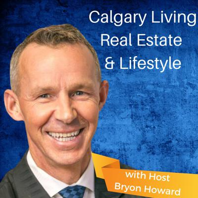 Calgary Living - Real Estate & Life Style with host Bryon Howard