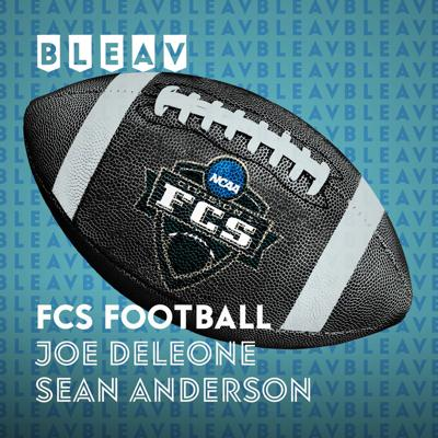 Bleav in FCS Football with Joe DeLeone and Sean Anderson