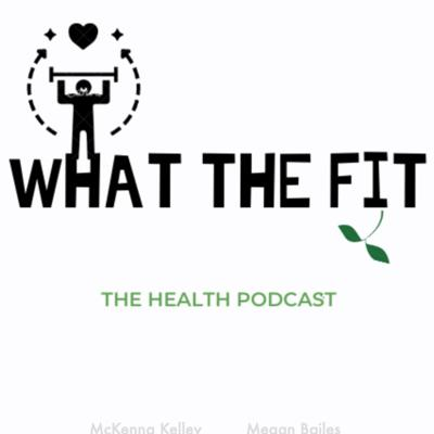What the Fit: the Health Podcast