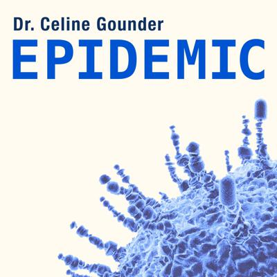 EPIDEMIC is a weekly podcast on the science, public health, and social impact of the coronavirus pandemic. Hear from some of the world's leading infectious disease, public health, and other experts. We'll help you understand the latest science, the bigger context, and bring you diverse angles—from history to politics to virology—depth and texture you won't get elsewhere. Hosted by Dr. Celine Gounder, an infectious disease specialist and epidemiologist who worked on tuberculosis and HIV in sub-Saharan Africa, and was and Ebola worker during the West African epidemic. The COVID-19 may well be the defining moment of our times. Our lives have changed irrevocably. We need to understand the science so we can care for ourselves, our families, and our communities. And we need voices of reason to help us make sense of it all.